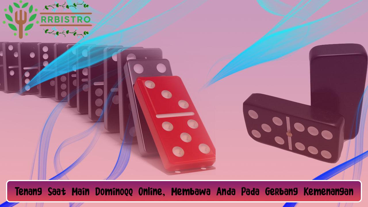 Tenang Saat Main Dominoqq Online, Membawa Anda Pada Gerbang Kemenangan