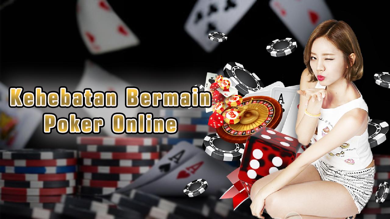 Kehebatan Bermain Poker Online